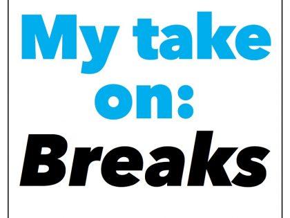 My Take on: Breaks